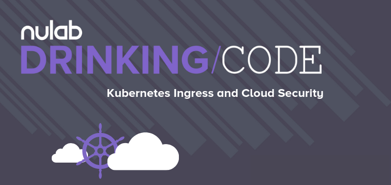 Nulab Drinking Code - Kubernetes Ingress and Cloud Security